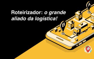 Roteirizador: o grande aliado da logística!